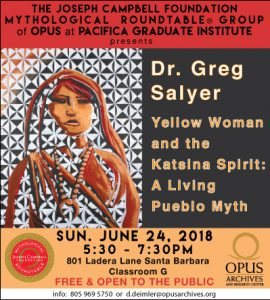 Yellow Woman and the Katsina Spirit: A Living Pueblo Myth with Dr. Greg Salyer @ OPUS Archives and Research Center at Pacifica Graduate Institute   Montecito   California   United States