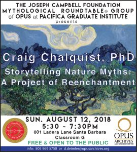 Storytelling Nature Myths: A Project of Reenchantment with Craig Chalquist, PhD @ OPUS Archives and Research Center at Pacifica Graduate Institute   Montecito   California   United States